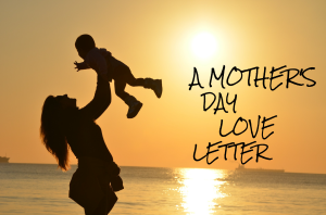 A Mother's Day Love Letter